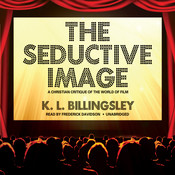 The Seductive Image: A Christian Critique of the World on Film, by K. L. Billingsley