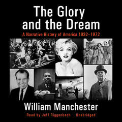 The Glory and the Dream: A Narrative History of America, 1932–1972 Audiobook, by William Manchester