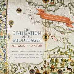 The Civilization of the Middle Ages: A Completely Revised and Expanded Edition of Medieval History, the Life and Death of a Civilization Audiobook, by Norman F. Cantor