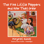 The Five Little Peppers and How They Grew, by Margaret Sidney