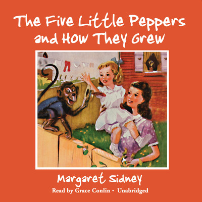 The Five Little Peppers and How They Grew Audiobook, by Margaret Sidney