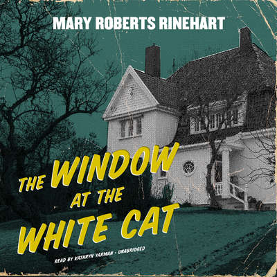 The Window at the White Cat Audiobook, by Mary Roberts Rinehart