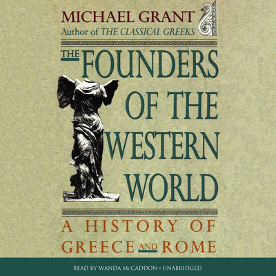 The Founders of the Western World: A History of Greece and Rome Audiobook, by Michael Grant