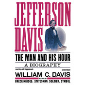 Jefferson Davis: The Man and His Hour Audiobook, by William C. Davis