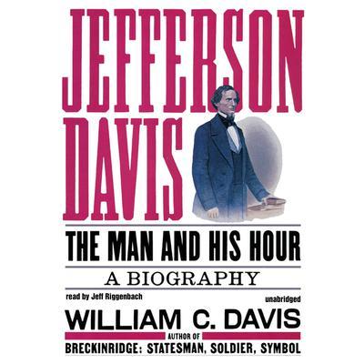 Jefferson Davis: The Man and His Hour Audiobook, by William C. Davis