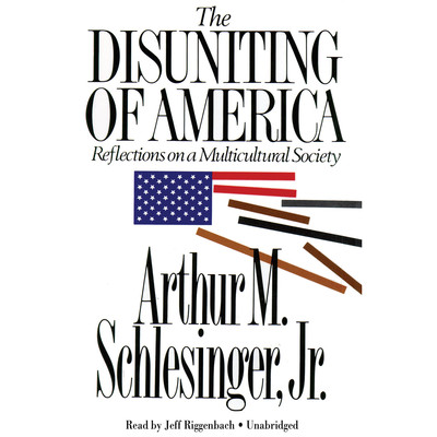 The Disuniting of America: Reflections on a Multicultural Society Audiobook, by Arthur M. Schlesinger