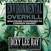 Environmental Overkill: Whatever Happened to Common Sense?, by Dixy Lee Ray