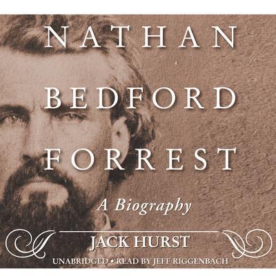 Nathan Bedford Forrest: A Biography Audiobook, by Jack Hurst
