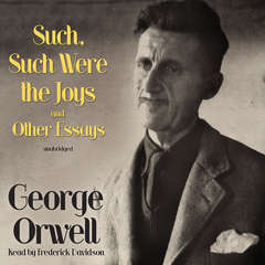 Such, Such Were the Joys and Other Essays Audiobook, by George Orwell