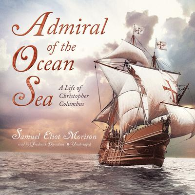 Admiral of the Ocean Sea: A Life of Christopher Columbus Audiobook, by Samuel Eliot Morison