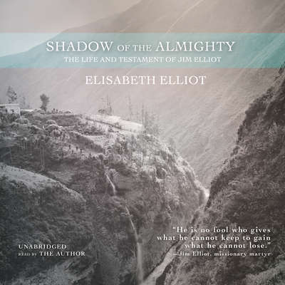 Shadow of the Almighty: The Life and Testament of Jim Elliot Audiobook, by Elisabeth Elliot
