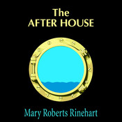 The After House: A Story of Love, Mystery, and a Private Yacht, by Mary Roberts Rinehar