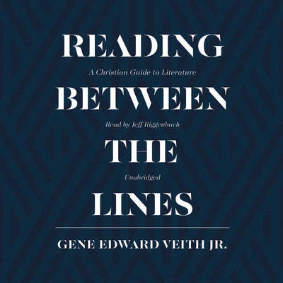 Reading between the Lines: A Christian Guide to Literature Audiobook, by Gene Edward Veith