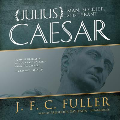 Julius Caesar: Man, Soldier, and Tyrant Audiobook, by J. F. C. Fuller