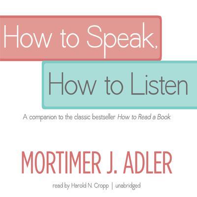 How to Speak, How to Listen Audiobook, by Mortimer J. Adler