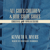 All God's Children and Blue Suede Shoes: Christians and Popular Culture, by Kenneth A. Myers