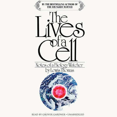 The Lives of a Cell: Notes of a Biology Watcher Audiobook, by Lewis Thomas