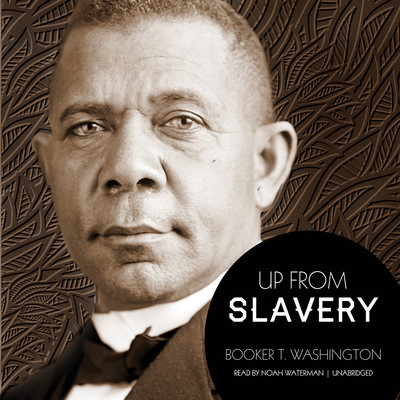 Up from Slavery Audiobook, by Booker T. Washington