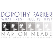 Dorothy Parker: What Fresh Hell Is This?, by Marion Meade