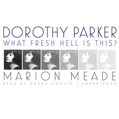 Dorothy Parker: What Fresh Hell Is This? Audiobook, by Marion Meade