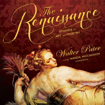 The Renaissance: Studies in Art and Poetry Audiobook, by Walter Pater