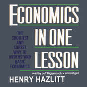 Economics in One Lesson: The Shortest and Surest Way to Understand Basic Economics, by Henry Hazlitt