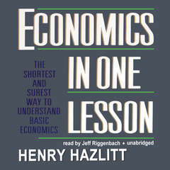 Economics in One Lesson: The Shortest and Surest Way to Understand Basic Economics Audiobook, by Henry Hazlitt