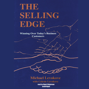 The Selling Edge: Winning over Today's Business Customers Audiobook, by Michael Levokove
