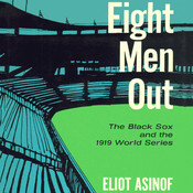 Eight Men Out: The Black Sox and the 1919 World Series, by Eliot Asinof