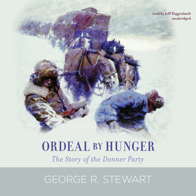 Ordeal by Hunger: The Story of the Donner Party Audiobook, by George R. Stewart