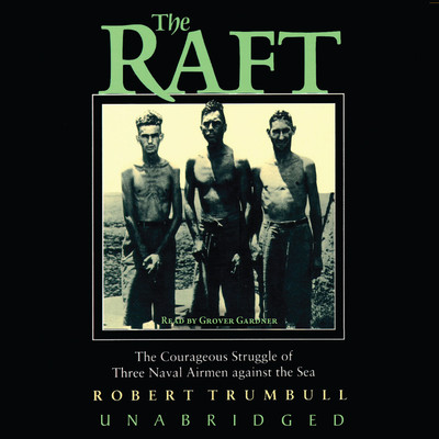 The Raft: The Courageous Struggle of Three Naval Airmen against the Sea Audiobook, by Robert Trumbull