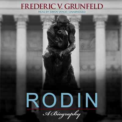 Rodin: A Biography Audiobook, by Frederic V. Grunfeld