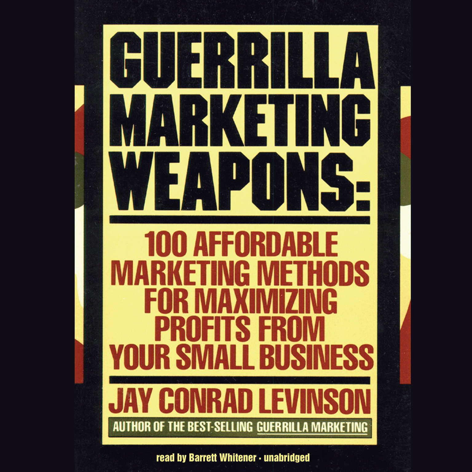Printable Guerrilla Marketing Weapons: 100 Affordable Marketing Methods for Maximizing Profits from Your Small Business Audiobook Cover Art