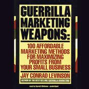 Guerrilla Marketing Weapons: 100 Affordable Marketing Methods for Maximizing Profits from Your Small Business Audiobook, by Jay Conrad Levinson