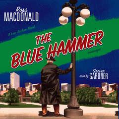 The Blue Hammer: A Lew Archer Novel Audiobook, by Ross Macdonald