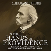 In the Hands of Providence: Joshua L. Chamberlain and the American Civil War Audiobook, by Alice Rains Trulock