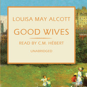 Good Wives: The March Family Series, by Louisa May Alcott