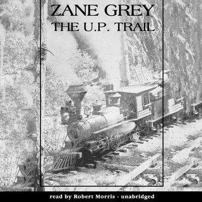 The U.P. Trail Audiobook, by Zane Grey