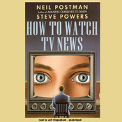 How to Watch TV News Audiobook, by Neil Postman, Steve Powers