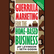 Guerrilla Marketing for the Home-Based Business Audiobook, by Jay Conrad Levinson, Seth Godin