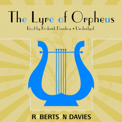 The Lyre of Orpheus: The Cornish Trilogy, Book 3 Audiobook, by Robertson Davies