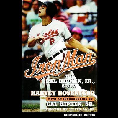Iron Man: The Cal Ripken, Jr., Story Audiobook, by Harvey Rosenfeld