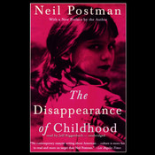 The Disappearance of Childhood Audiobook, by Neil Postman