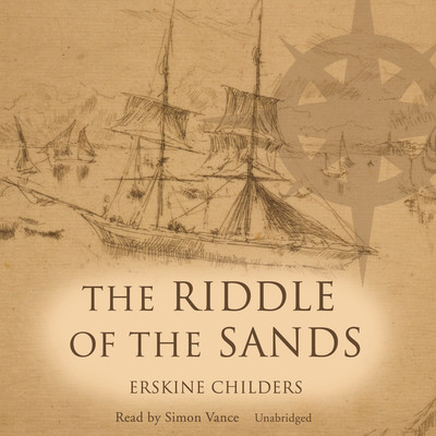 The Riddle of the Sands: A Record of Secret Service Audiobook, by Erskine Childers