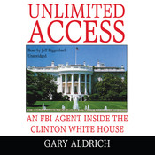 Unlimited Access: An FBI Agent inside the Clinton White House Audiobook, by Gary Aldrich
