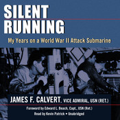 Silent Running: My Years on a World War II Attack Submarine Audiobook, by James F. Calvert
