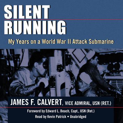 Silent Running: My Years on a World War II Attack Submarine Audiobook, by James F. Calvert