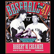 "Baseball in '41: A Celebration of the ""Best Baseball Season Ever""—In the Year America Went to War Audiobook, by Robert W. Creamer"