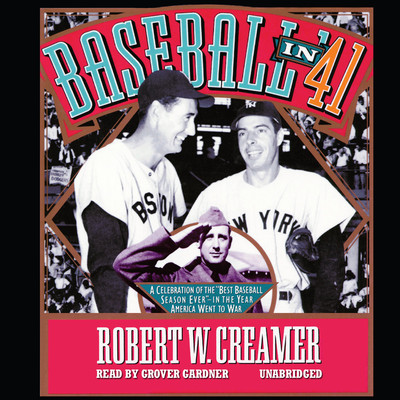 """Baseball in '41: A Celebration of the """"Best Baseball Season Ever""""—In the Year America Went to War Audiobook, by Robert W. Creamer"""