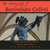 The Autobiography of Benvenuto Cellini, by Benvenuto Cellini